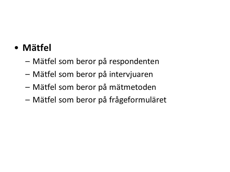 Mätfel –Mätfel som beror på respondenten –Mätfel som beror på intervjuaren –Mätfel som beror på mätmetoden –Mätfel som beror på frågeformuläret