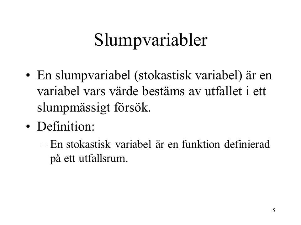 5 Slumpvariabler En slumpvariabel (stokastisk variabel) är en variabel vars värde bestäms av utfallet i ett slumpmässigt försök. Definition: –En stoka