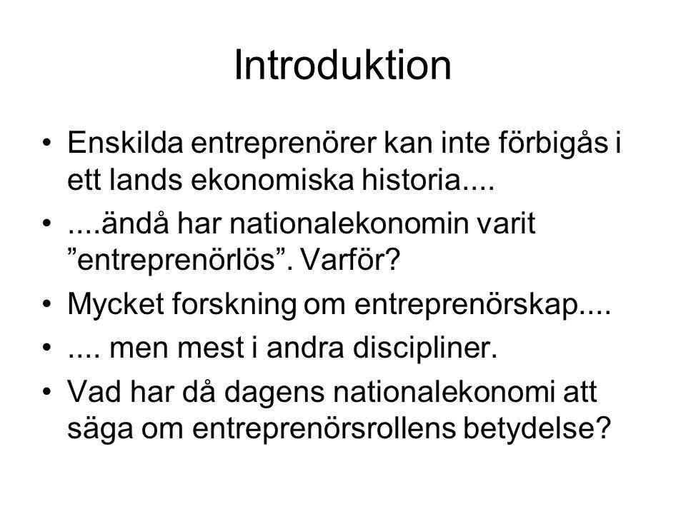 Introduktion Enskilda entreprenörer kan inte förbigås i ett lands ekonomiska historia........ändå har nationalekonomin varit entreprenörlös .