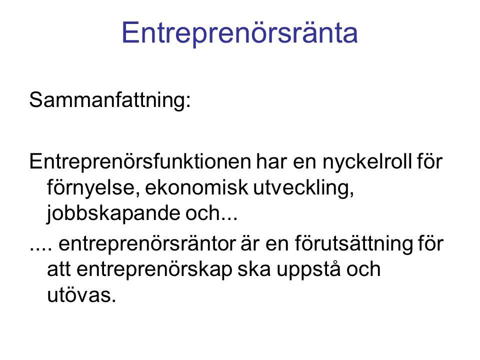 Entreprenörsränta Sammanfattning: Entreprenörsfunktionen har en nyckelroll för förnyelse, ekonomisk utveckling, jobbskapande och.......