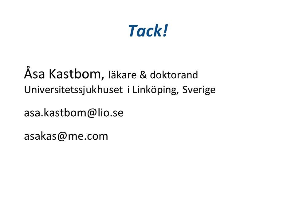 Tack! Åsa Kastbom, läkare & doktorand Universitetssjukhuset i Linköping, Sverige asa.kastbom@lio.se asakas@me.com