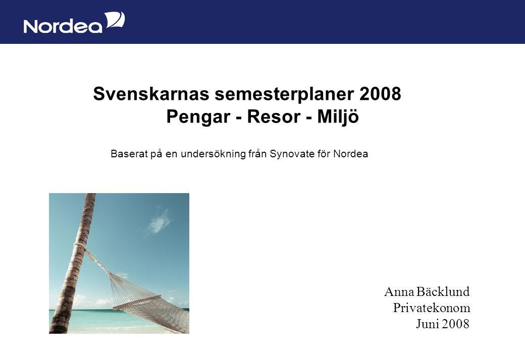 Sida 1 Svenskarnas semesterplaner 2008 Pengar - Resor - Miljö Baserat på en undersökning från Synovate för Nordea Anna Bäcklund Privatekonom Juni 2008