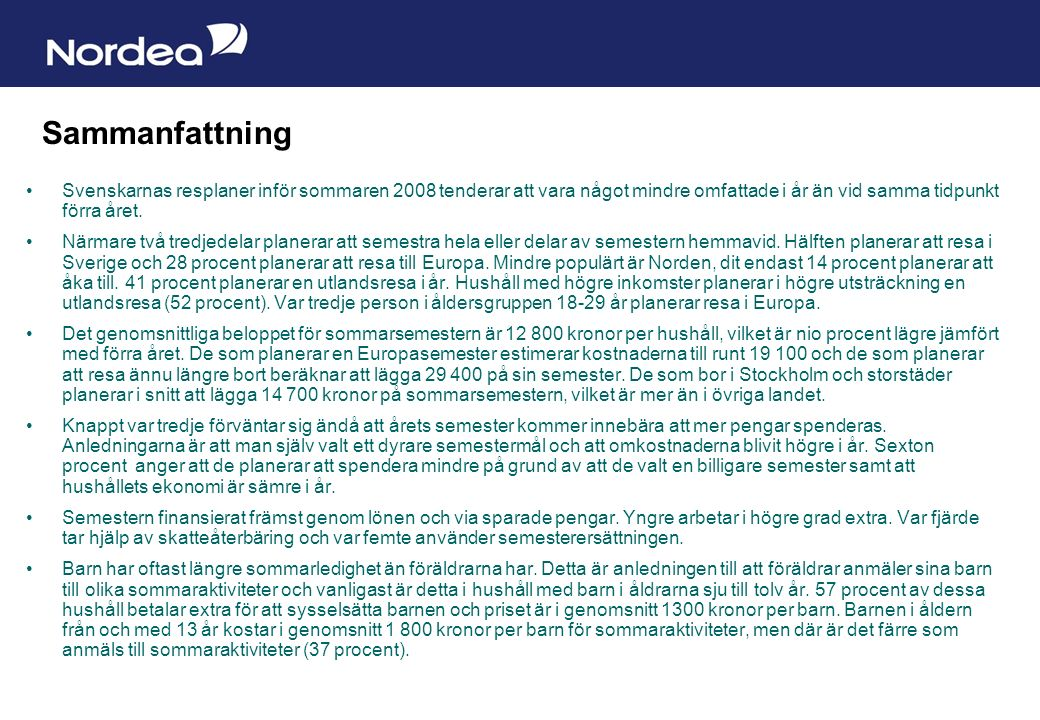 Sida 19 Sammanfattning Svenskarnas resplaner inför sommaren 2008 tenderar att vara något mindre omfattade i år än vid samma tidpunkt förra året.