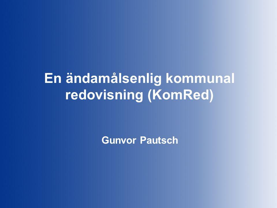 En ändamålsenlig kommunal redovisning (KomRed) Gunvor Pautsch