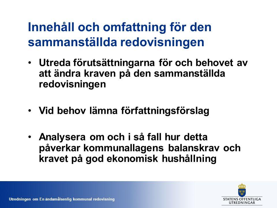 Utredningen om En ändamålsenlig kommunal redovisning Innehåll och omfattning för den sammanställda redovisningen Utreda förutsättningarna för och behovet av att ändra kraven på den sammanställda redovisningen Vid behov lämna författningsförslag Analysera om och i så fall hur detta påverkar kommunallagens balanskrav och kravet på god ekonomisk hushållning