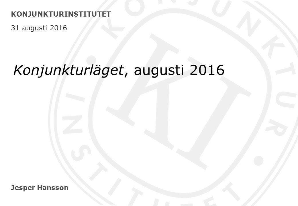 Jesper Hansson KONJUNKTURINSTITUTET 31 augusti 2016 Konjunkturläget, augusti 2016
