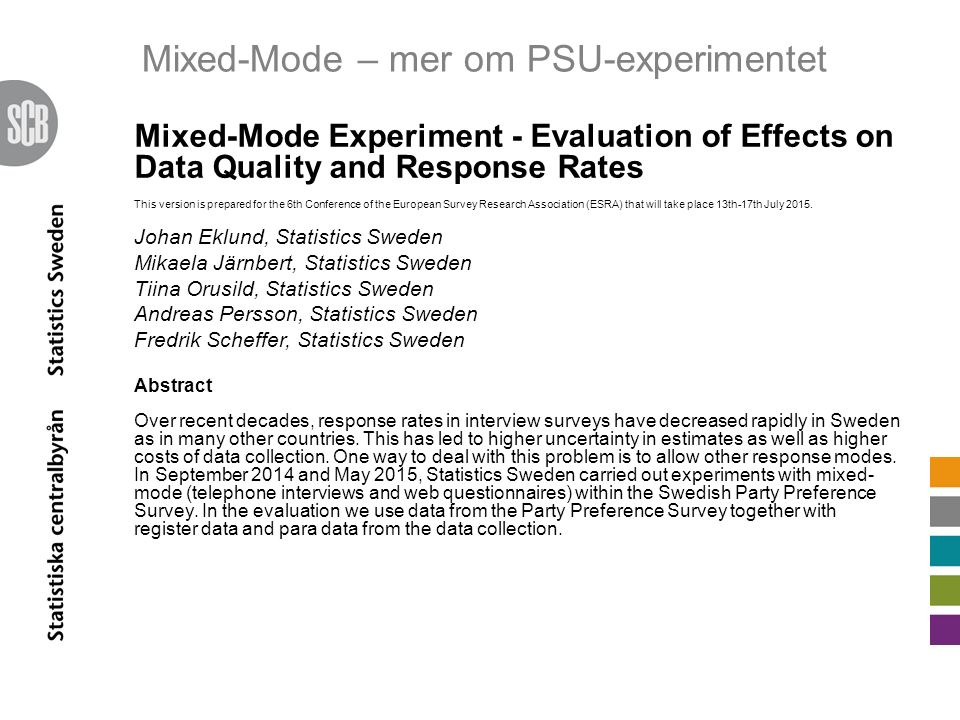 Mixed-Mode – mer om PSU-experimentet Mixed-Mode Experiment - Evaluation of Effects on Data Quality and Response Rates This version is prepared for the