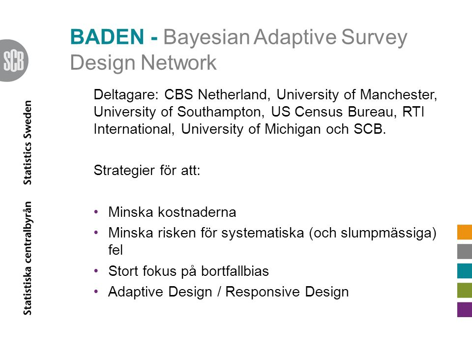 BADEN - Bayesian Adaptive Survey Design Network Deltagare: CBS Netherland, University of Manchester, University of Southampton, US Census Bureau, RTI