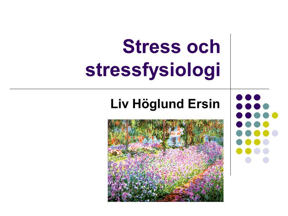 Stress och stressfysiologi Liv Höglund Ersin