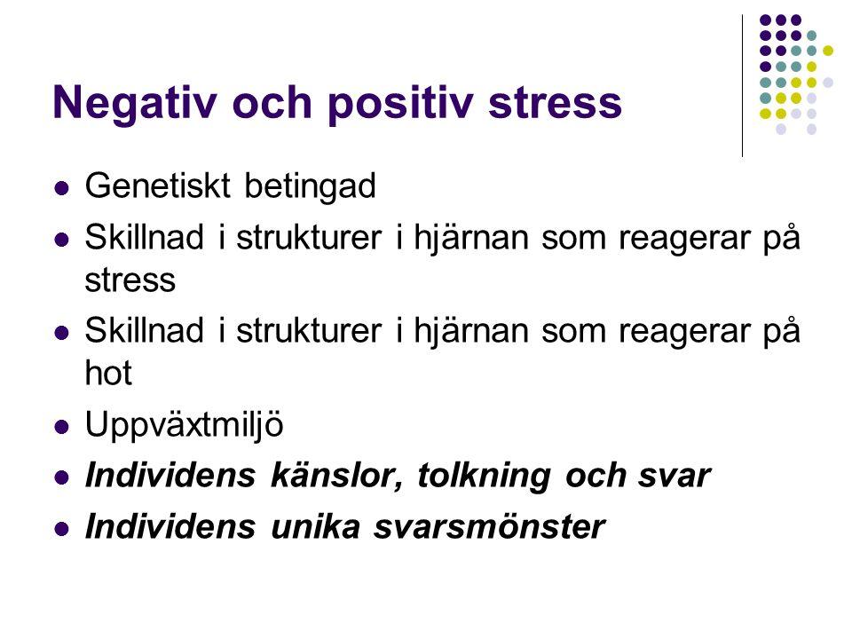 Negativ och positiv stress Genetiskt betingad Skillnad i strukturer i hjärnan som reagerar på stress Skillnad i strukturer i hjärnan som reagerar på hot Uppväxtmiljö Individens känslor, tolkning och svar Individens unika svarsmönster