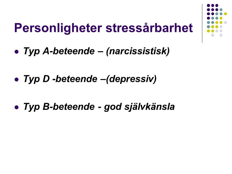 Personligheter stressårbarhet Typ A-beteende – (narcissistisk) Typ D -beteende –(depressiv) Typ B-beteende - god självkänsla