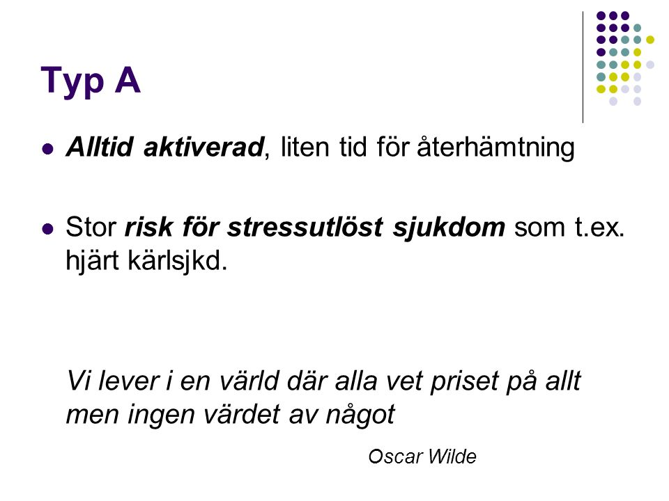 Typ A Alltid aktiverad, liten tid för återhämtning Stor risk för stressutlöst sjukdom som t.ex.