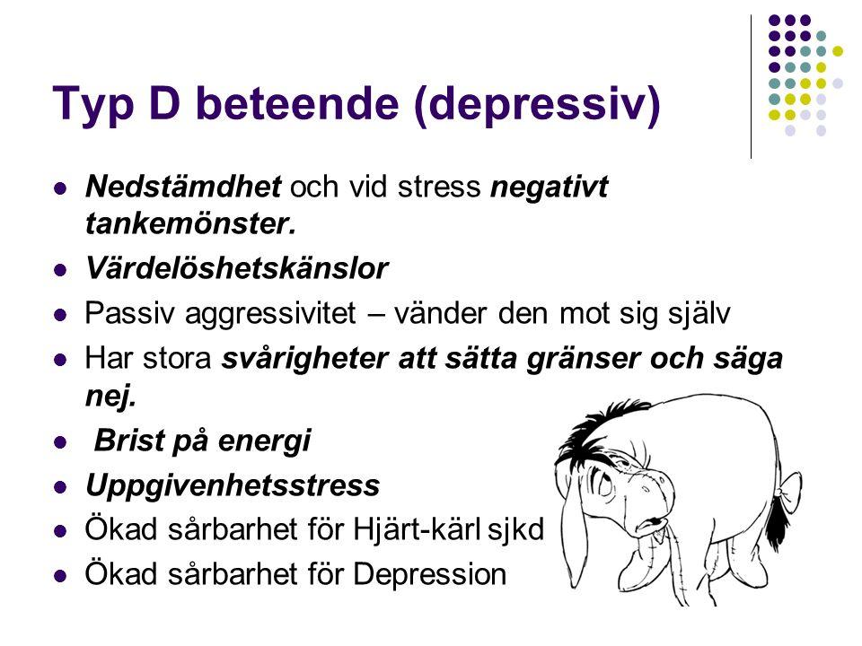 Typ D beteende (depressiv) Nedstämdhet och vid stress negativt tankemönster.