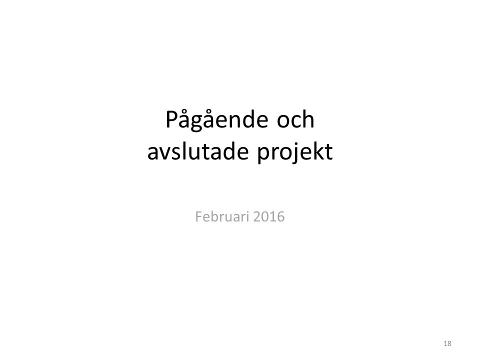 Pågående och avslutade projekt Februari 2016 18