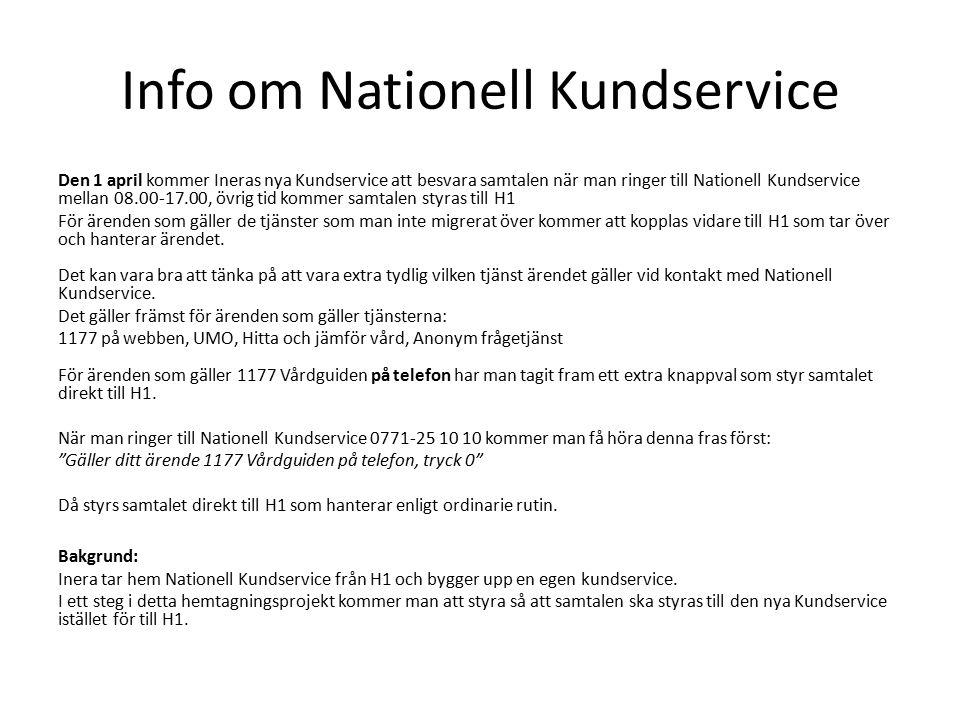 Info om Nationell Kundservice Den 1 april kommer Ineras nya Kundservice att besvara samtalen när man ringer till Nationell Kundservice mellan 08.00-17.00, övrig tid kommer samtalen styras till H1 För ärenden som gäller de tjänster som man inte migrerat över kommer att kopplas vidare till H1 som tar över och hanterar ärendet.