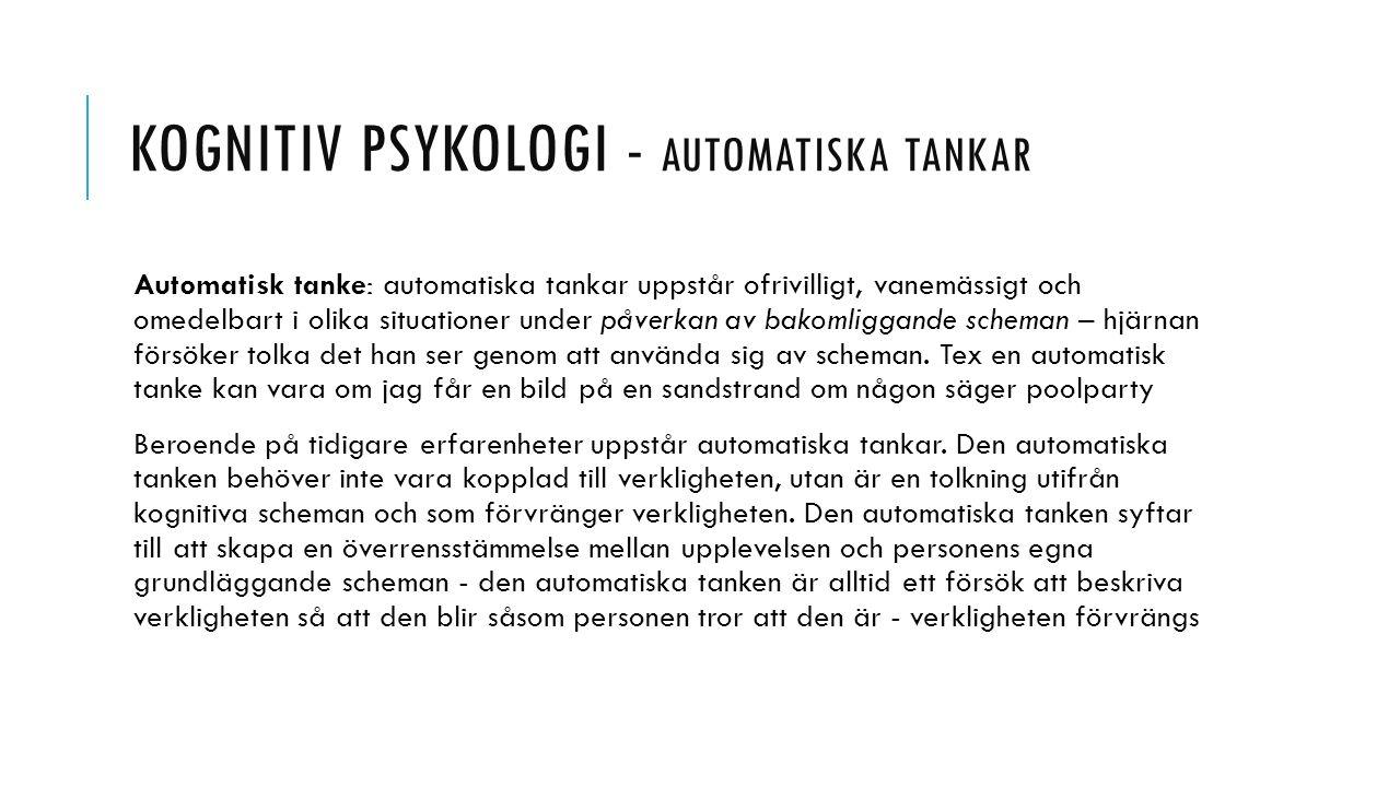KOGNITIV PSYKOLOGI - AUTOMATISKA TANKAR Automatisk tanke: automatiska tankar uppstår ofrivilligt, vanemässigt och omedelbart i olika situationer under