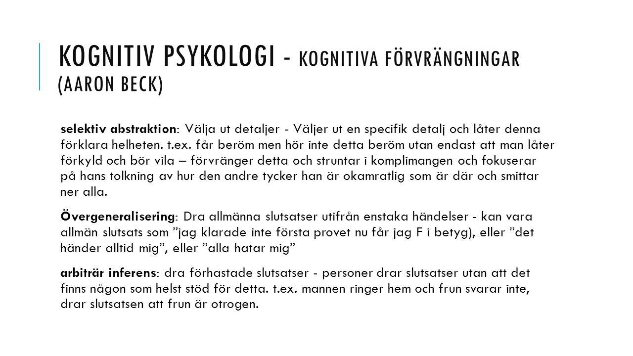 KOGNITIV PSYKOLOGI - KOGNITIVA FÖRVRÄNGNINGAR (AARON BECK) selektiv abstraktion: Välja ut detaljer - Väljer ut en specifik detalj och låter denna förk