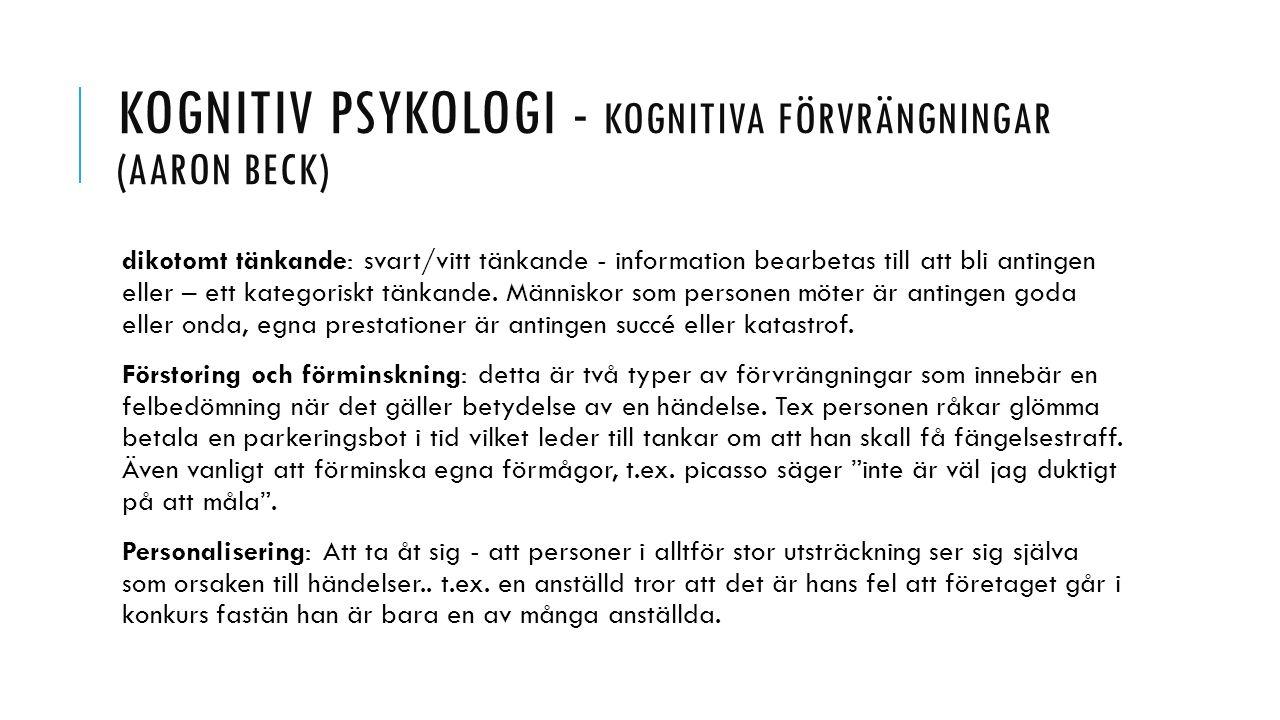 KOGNITIV PSYKOLOGI - KOGNITIVA FÖRVRÄNGNINGAR (AARON BECK) dikotomt tänkande: svart/vitt tänkande - information bearbetas till att bli antingen eller