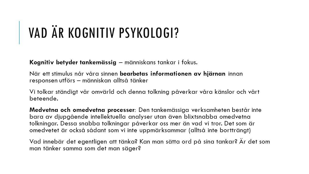 VAD ÄR KOGNITIV PSYKOLOGI? Kognitiv betyder tankemässig – människans tankar i fokus. När ett stimulus når våra sinnen bearbetas informationen av hjärn