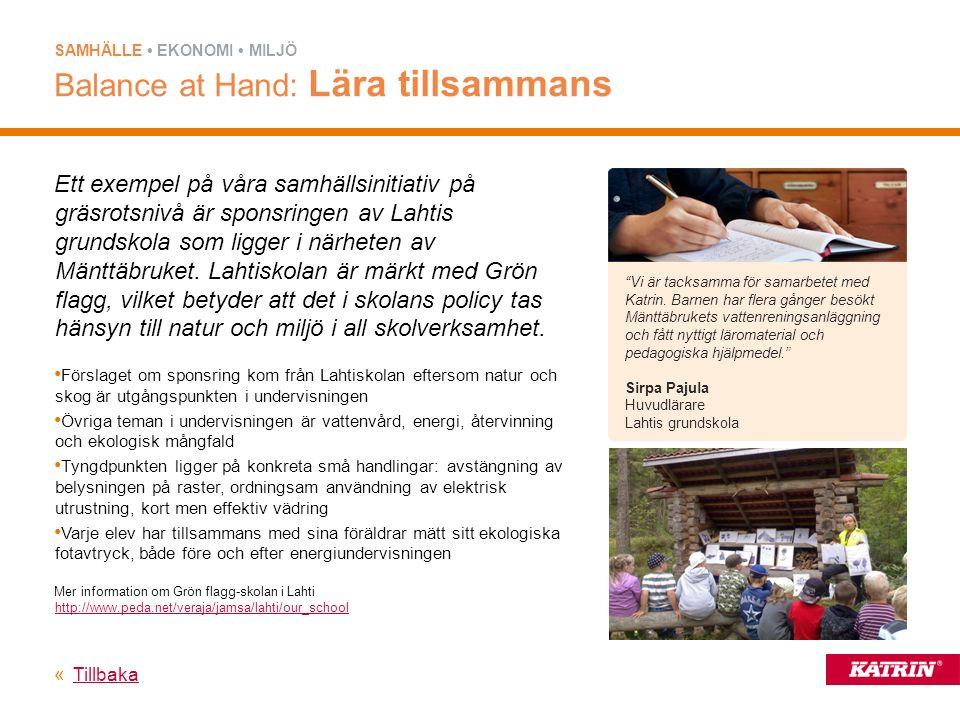 Ett exempel på våra samhällsinitiativ på gräsrotsnivå är sponsringen av Lahtis grundskola som ligger i närheten av Mänttäbruket.