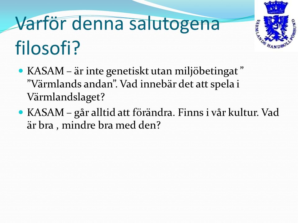 Varför denna salutogena filosofi. KASAM – är inte genetiskt utan miljöbetingat Värmlands andan .