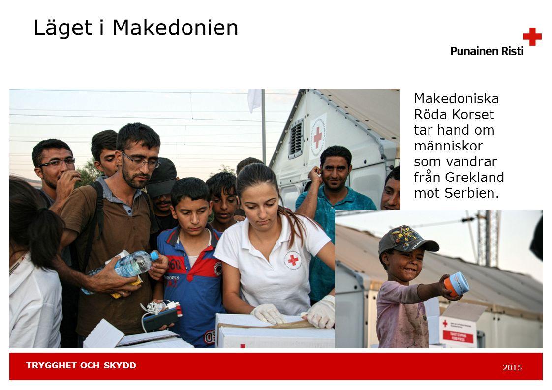 2015 TRYGGHET OCH SKYDD Läget i Makedonien Makedoniska Röda Korset tar hand om människor som vandrar från Grekland mot Serbien.