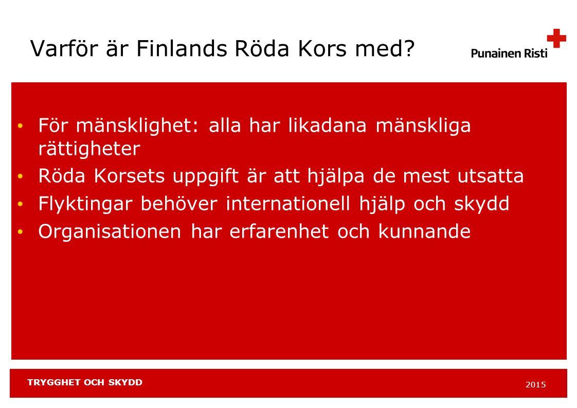 2015 TRYGGHET OCH SKYDD För mänsklighet: alla har likadana mänskliga rättigheter Röda Korsets uppgift är att hjälpa de mest utsatta Flyktingar behöver internationell hjälp och skydd Organisationen har erfarenhet och kunnande Varför är Finlands Röda Kors med