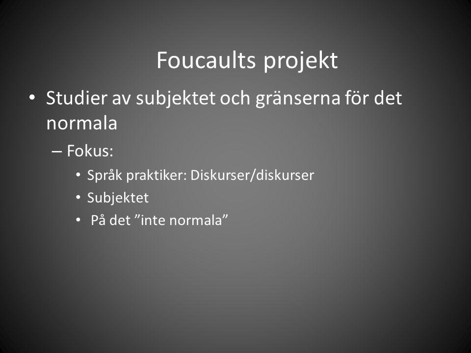 Foucaults projekt Studier av subjektet och gränserna för det normala – Fokus: Språk praktiker: Diskurser/diskurser Subjektet På det inte normala