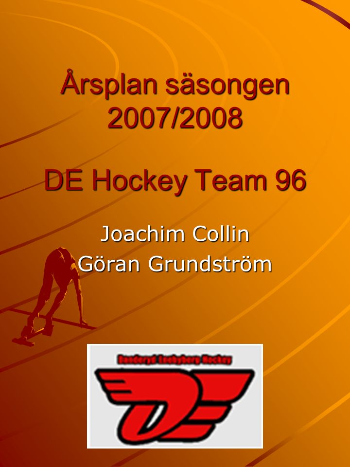 Årsplan säsongen 2007/2008 DE Hockey Team 96 Joachim Collin Göran Grundström