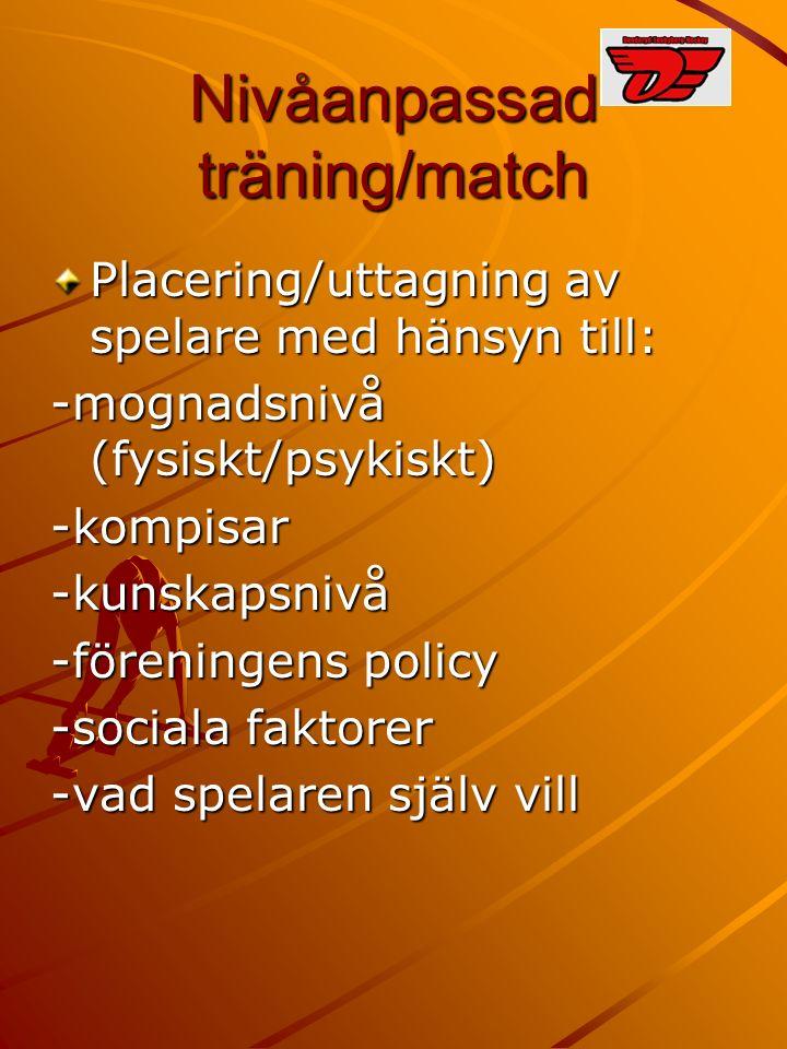 Nivåanpassad träning/match Placering/uttagning av spelare med hänsyn till: -mognadsnivå (fysiskt/psykiskt) -kompisar-kunskapsnivå -föreningens policy -sociala faktorer -vad spelaren själv vill