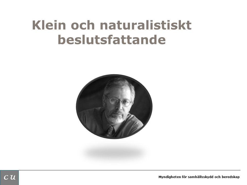 Myndigheten för samhällsskydd och beredskap Klein och naturalistiskt beslutsfattande Klassiskt beslutfattande C U