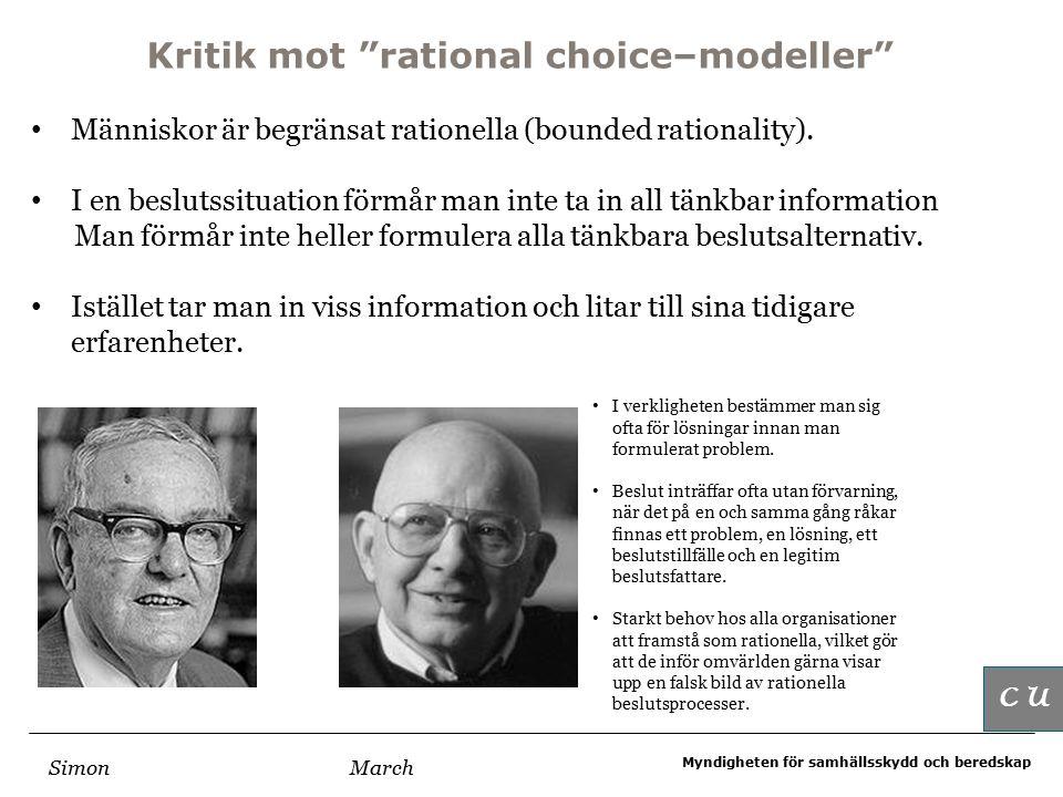 Myndigheten för samhällsskydd och beredskap Kritik mot rational choice–modeller Klassiskt beslutfattande Människor är begränsat rationella (bounded rationality).