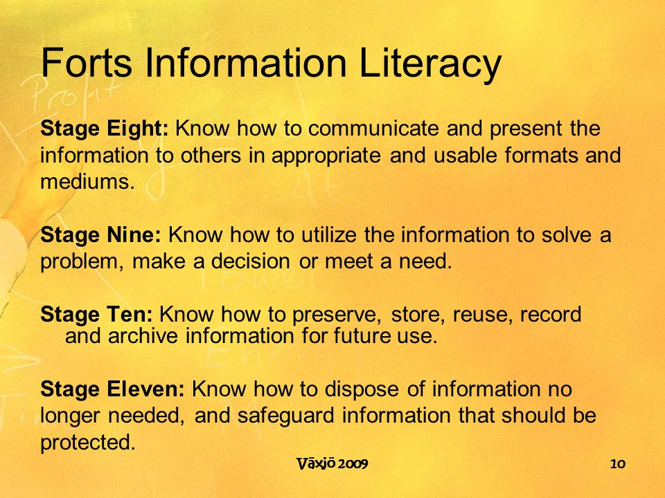 Forts Information Literacy Stage Eight: Know how to communicate and present the information to others in appropriate and usable formats and mediums.