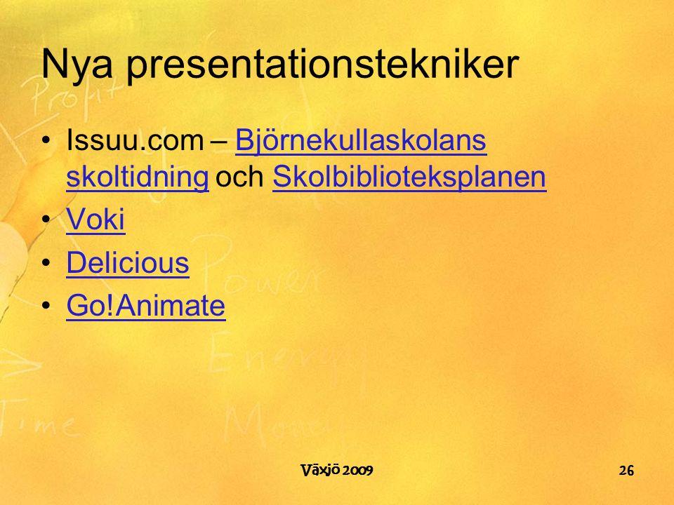 Nya presentationstekniker Issuu.com – Björnekullaskolans skoltidning och SkolbiblioteksplanenBjörnekullaskolans skoltidningSkolbiblioteksplanen Voki Delicious Go!Animate Växjö 200926