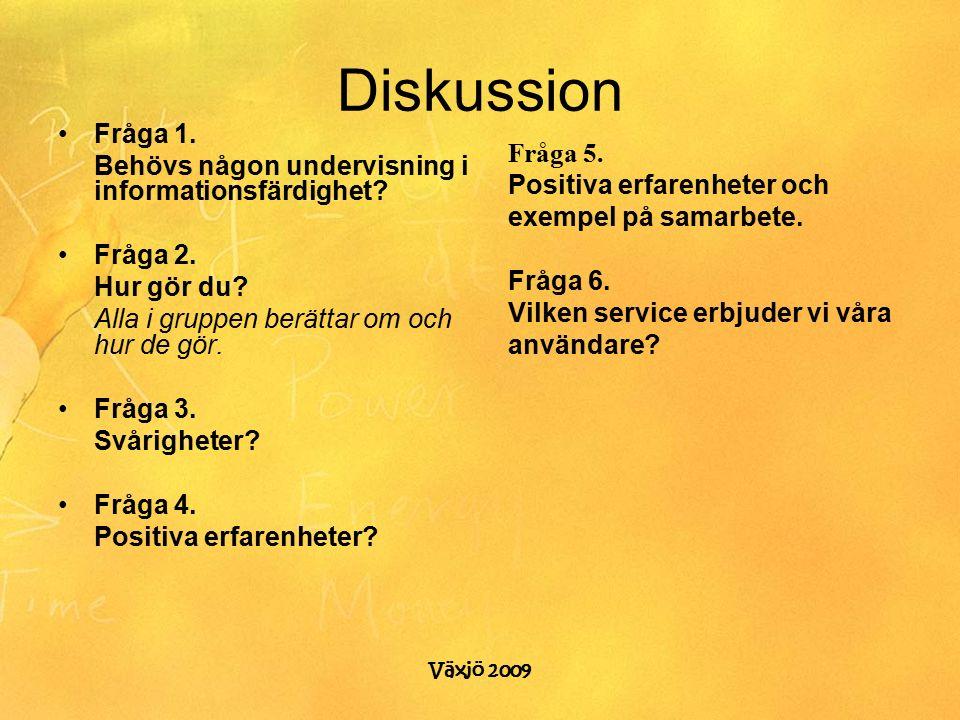 Växjö 2009 Diskussion Fråga 1. Behövs någon undervisning i informationsfärdighet.