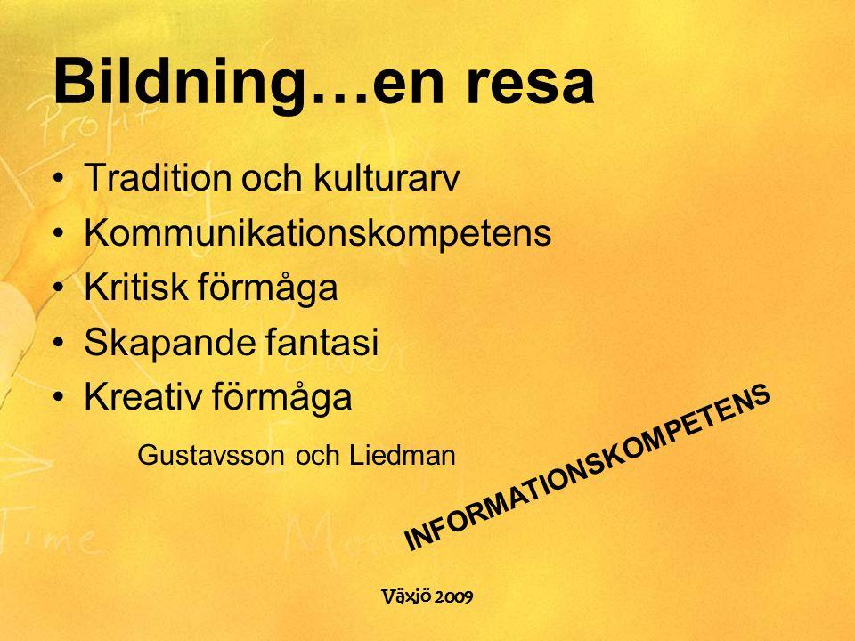 Bildning…en resa Tradition och kulturarv Kommunikationskompetens Kritisk förmåga Skapande fantasi Kreativ förmåga Gustavsson och Liedman INFORMATIONSKOMPETENS