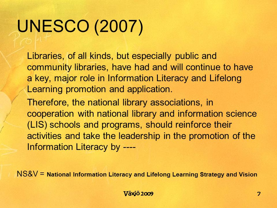 Växjö 2009 UNESCO (2007) Libraries, of all kinds, but especially public and community libraries, have had and will continue to have a key, major role in Information Literacy and Lifelong Learning promotion and application.