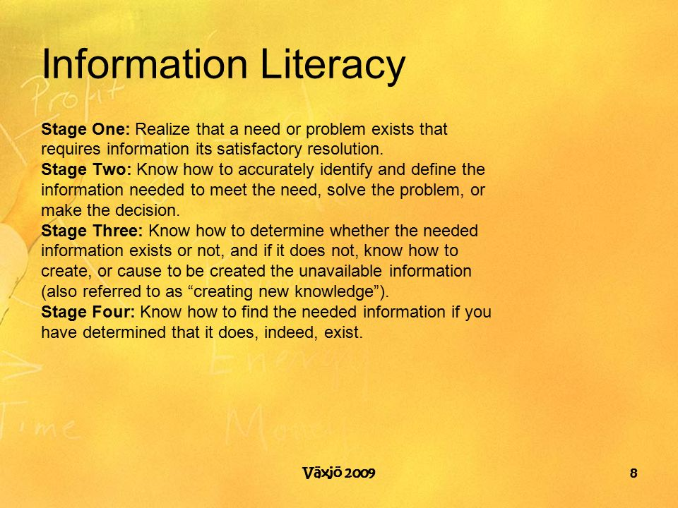 Information Literacy Stage One: Realize that a need or problem exists that requires information its satisfactory resolution.
