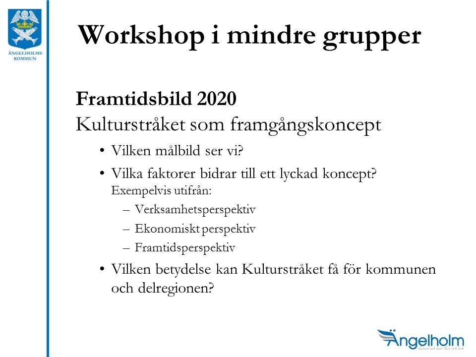 Workshop i mindre grupper Framtidsbild 2020 Kulturstråket som framgångskoncept Vilken målbild ser vi.