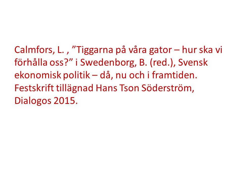 """Calmfors, L., """"Tiggarna på våra gator – hur ska vi förhålla oss?"""" i Swedenborg, B. (red.), Svensk ekonomisk politik – då, nu och i framtiden. Festskri"""