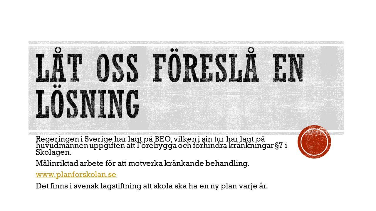Regeringen i Sverige har lagt på BEO, vilken i sin tur har lagt på huvudmannen uppgiften att Förebygga och förhindra kränkningar §7 i Skolagen.