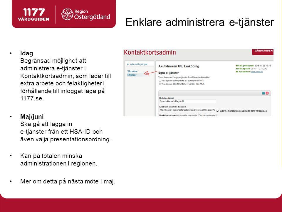 Enklare administrera e-tjänster Idag Begränsad möjlighet att administrera e-tjänster i Kontaktkortsadmin, som leder till extra arbete och felaktigheter i förhållande till inloggat läge på 1177.se.