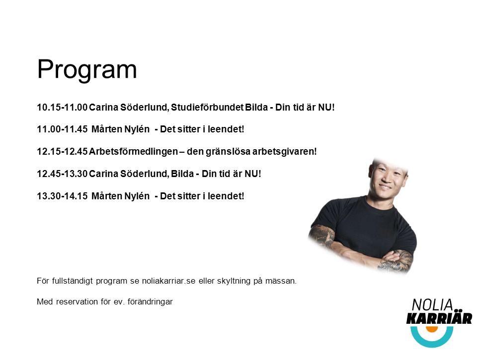 Program 10.15-11.00 Carina Söderlund, Studieförbundet Bilda - Din tid är NU! 11.00-11.45 Mårten Nylén - Det sitter i leendet! 12.15-12.45 Arbetsförmed