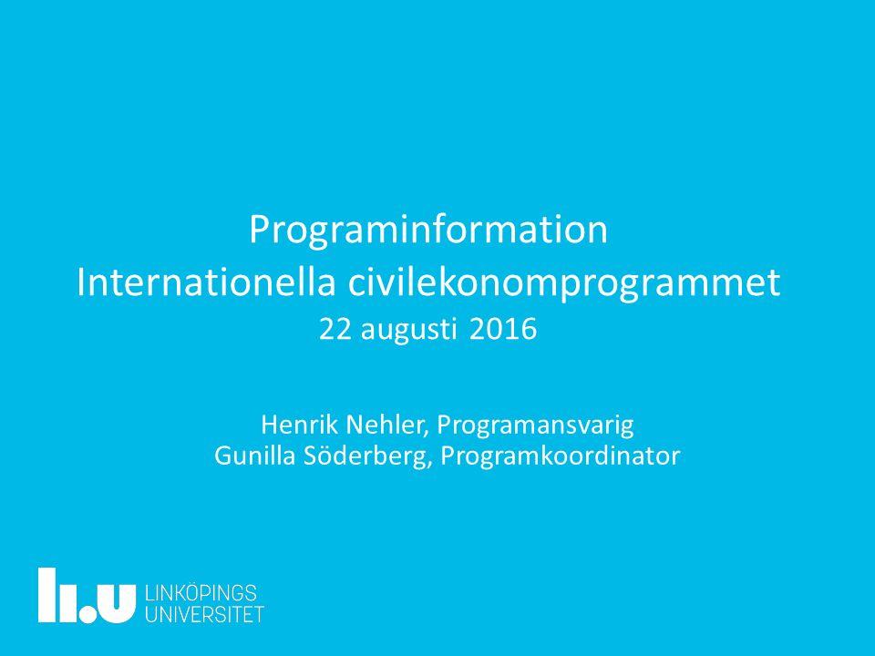 Programinformation Internationella civilekonomprogrammet 22 augusti 2016 Henrik Nehler, Programansvarig Gunilla Söderberg, Programkoordinator