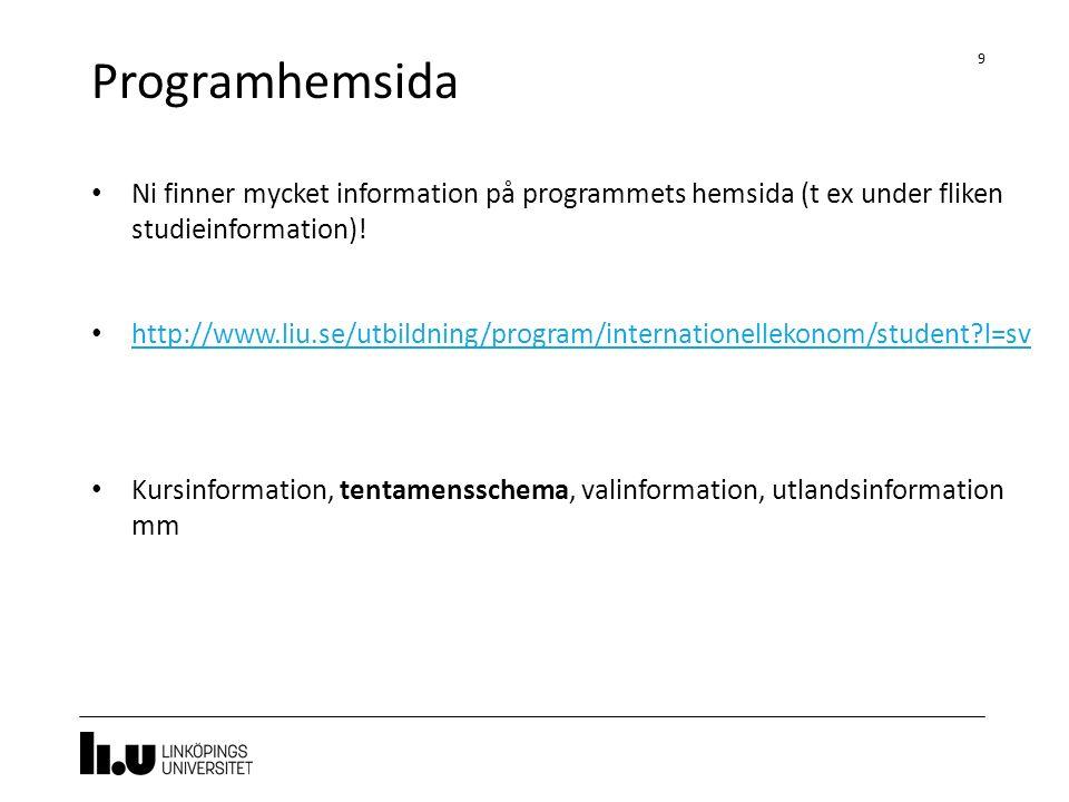 Programhemsida 9 Ni finner mycket information på programmets hemsida (t ex under fliken studieinformation)! http://www.liu.se/utbildning/program/inter