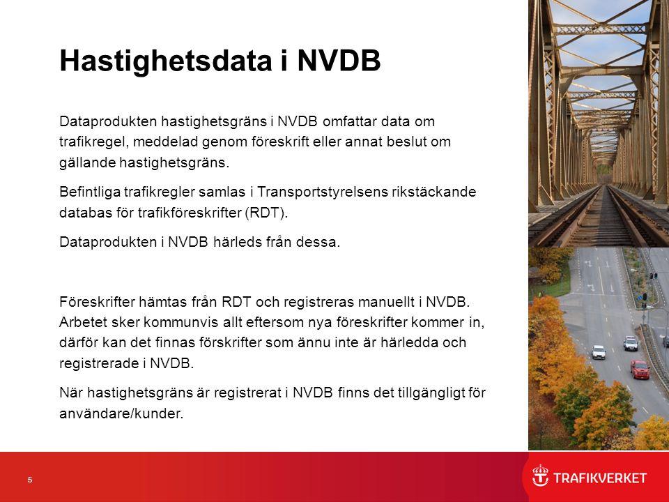 5 Dataprodukten hastighetsgräns i NVDB omfattar data om trafikregel, meddelad genom föreskrift eller annat beslut om gällande hastighetsgräns.