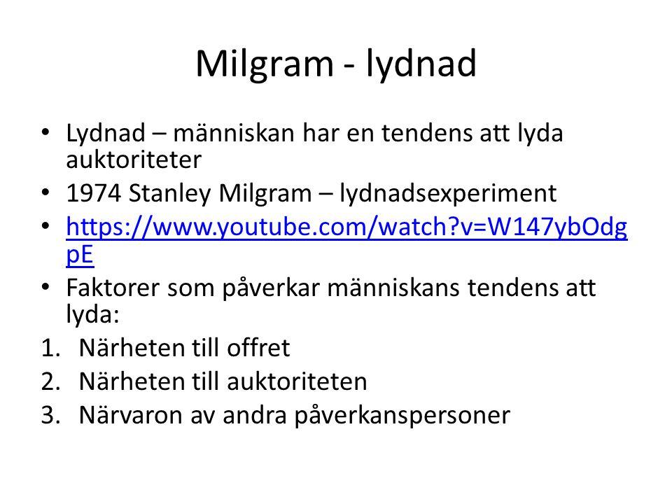 Milgram - lydnad Lydnad – människan har en tendens att lyda auktoriteter 1974 Stanley Milgram – lydnadsexperiment https://www.youtube.com/watch?v=W147ybOdg pE https://www.youtube.com/watch?v=W147ybOdg pE Faktorer som påverkar människans tendens att lyda: 1.Närheten till offret 2.Närheten till auktoriteten 3.Närvaron av andra påverkanspersoner