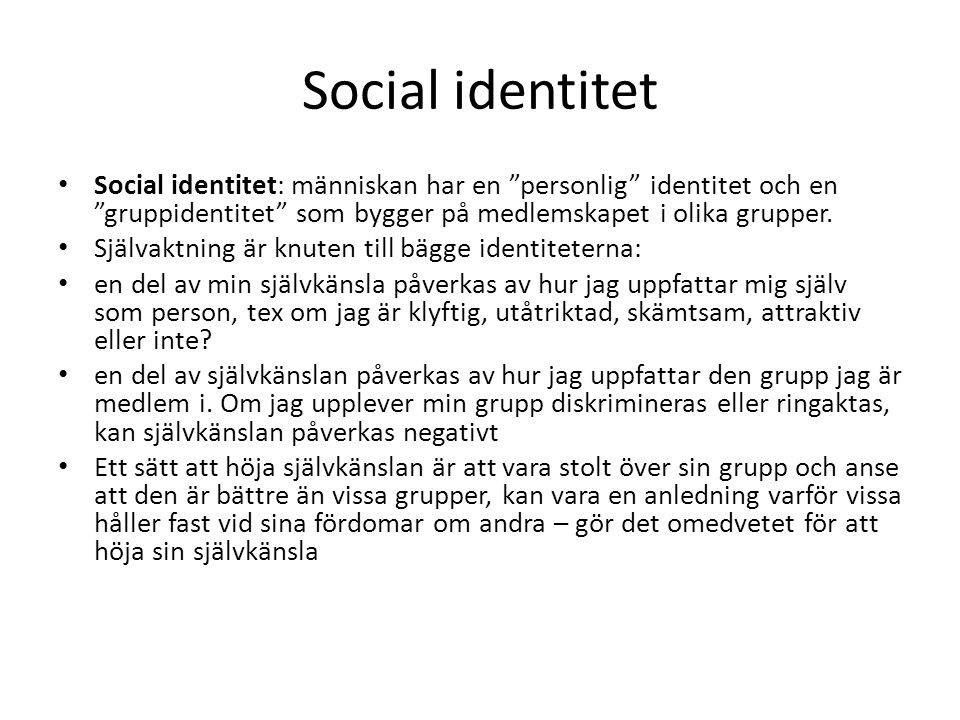 """Social identitet Social identitet: människan har en """"personlig"""" identitet och en """"gruppidentitet"""" som bygger på medlemskapet i olika grupper. Självakt"""