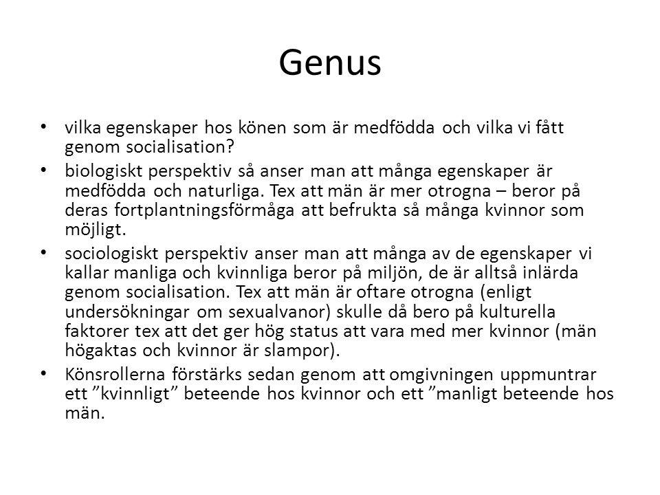 Genus vilka egenskaper hos könen som är medfödda och vilka vi fått genom socialisation? biologiskt perspektiv så anser man att många egenskaper är med