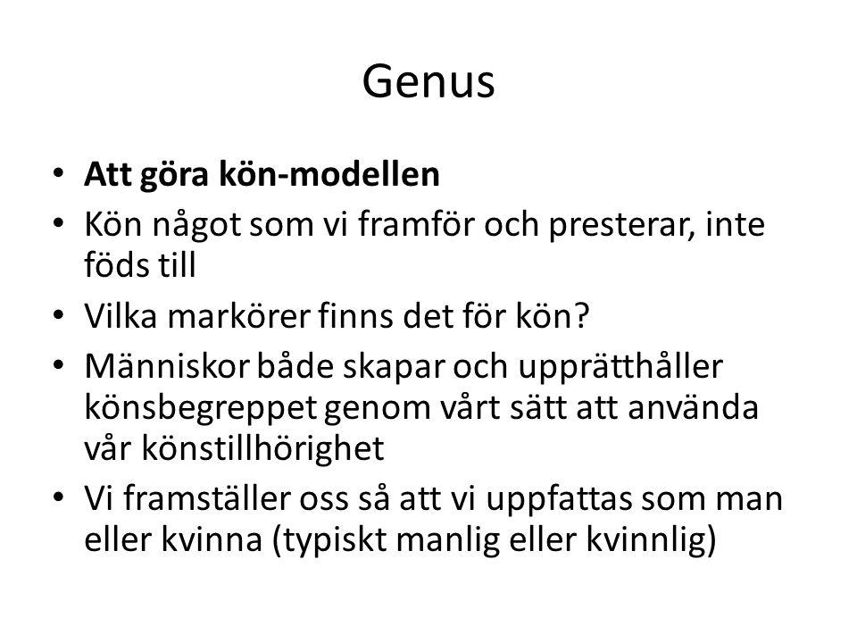 Genus Att göra kön-modellen Kön något som vi framför och presterar, inte föds till Vilka markörer finns det för kön.